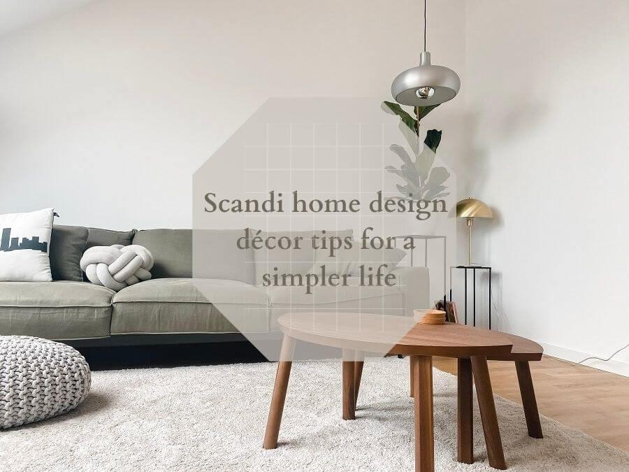 Scandi home design décor tips for a simpler life